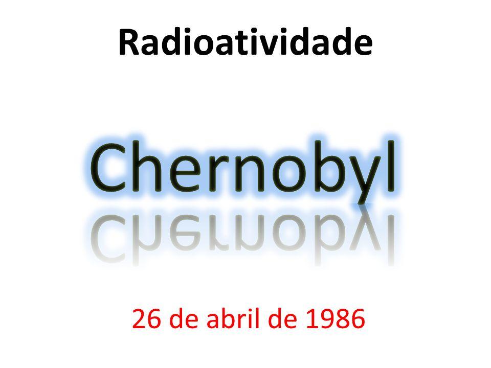 Radioatividade 26 de abril de 1986