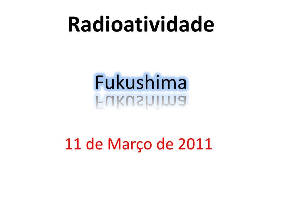Radioatividade 11 de Março de 2011
