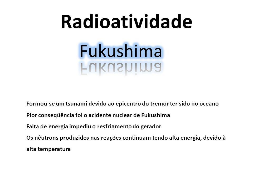 Radioatividade Formou-se um tsunami devido ao epicentro do tremor ter sido no oceano Pior conseqüência foi o acidente nuclear de Fukushima Falta de en