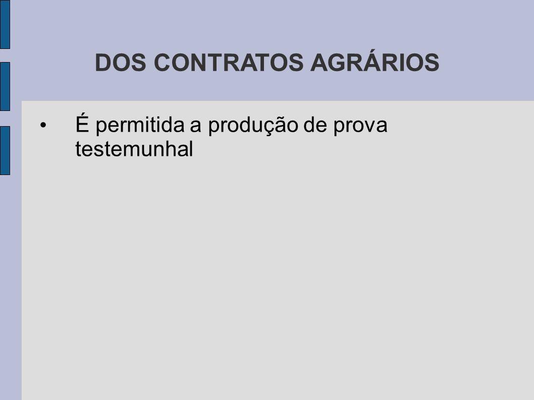DOS CONTRATOS AGRÁRIOS É permitida a produção de prova testemunhal