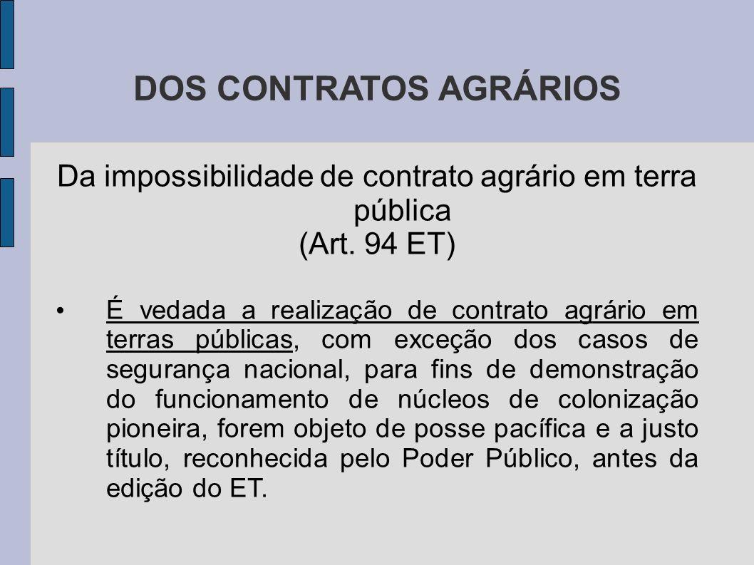 DOS CONTRATOS AGRÁRIOS Da impossibilidade de contrato agrário em terra pública (Art.