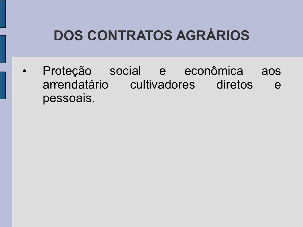 DOS CONTRATOS AGRÁRIOS Proteção social e econômica aos arrendatário cultivadores diretos e pessoais.