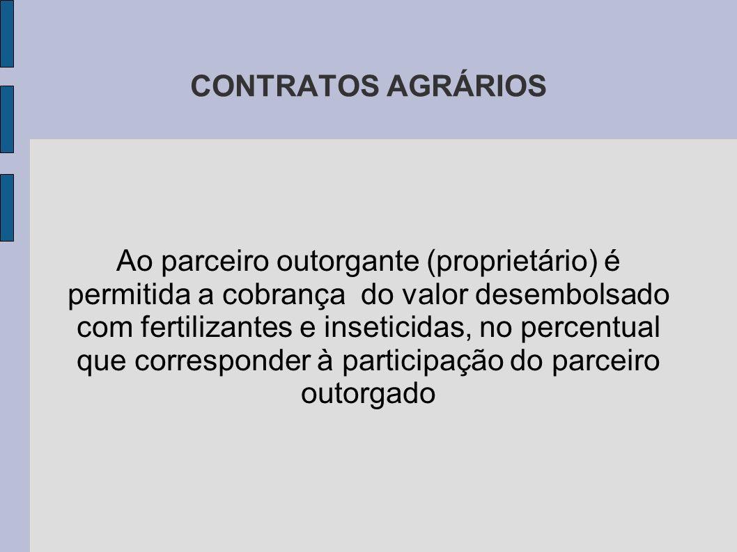 CONTRATOS AGRÁRIOS Ao parceiro outorgante (proprietário) é permitida a cobrança do valor desembolsado com fertilizantes e inseticidas, no percentual que corresponder à participação do parceiro outorgado