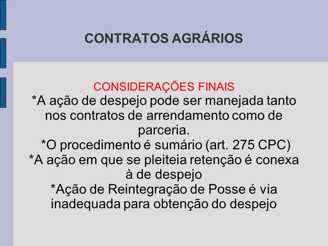 CONTRATOS AGRÁRIOS CONSIDERAÇÕES FINAIS *A ação de despejo pode ser manejada tanto nos contratos de arrendamento como de parceria.
