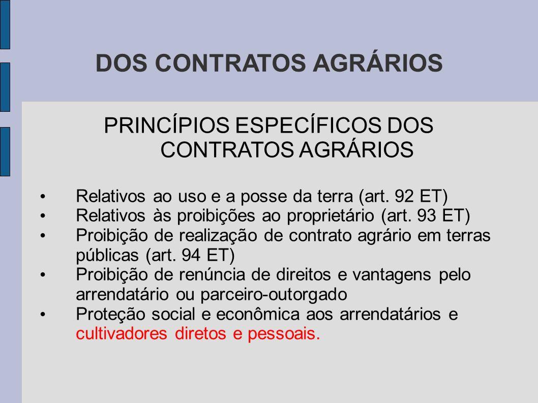 DOS CONTRATOS AGRÁRIOS PRINCÍPIOS ESPECÍFICOS DOS CONTRATOS AGRÁRIOS Relativos ao uso e a posse da terra (art.