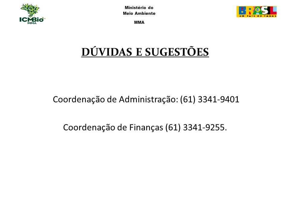Coordenação de Administração: (61) 3341-9401 Coordenação de Finanças (61) 3341-9255. DÚVIDAS E SUGESTÕES Ministério do Meio Ambiente MMA