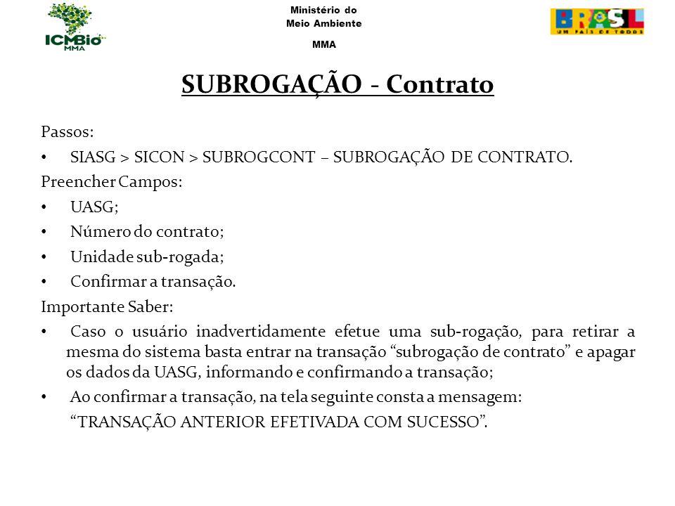 SUBROGAÇÃO - Contrato Passos: SIASG > SICON > SUBROGCONT – SUBROGAÇÃO DE CONTRATO. Preencher Campos: UASG; Número do contrato; Unidade sub-rogada; Con
