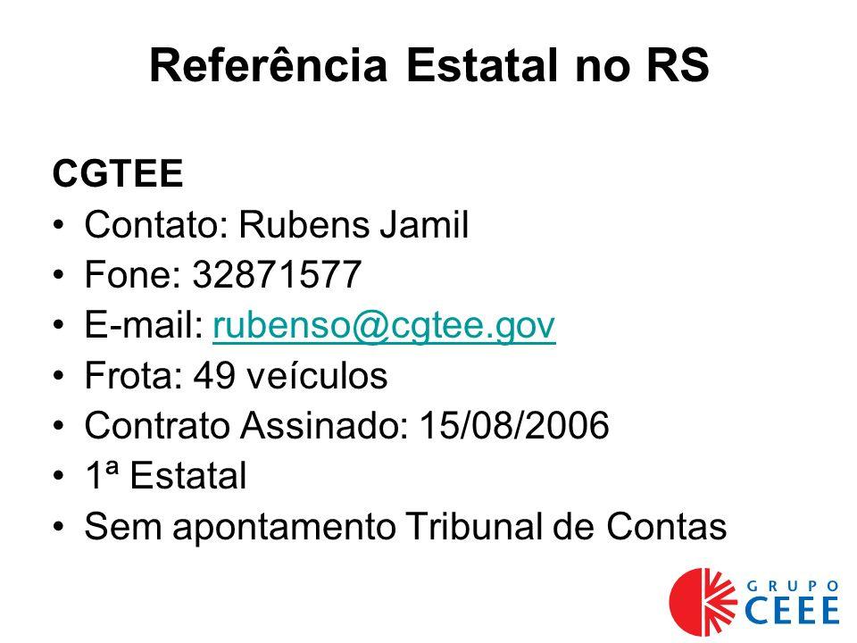 Referência Estatal no RS CGTEE Contato: Rubens Jamil Fone: 32871577 E-mail: rubenso@cgtee.govrubenso@cgtee.gov Frota: 49 veículos Contrato Assinado: 15/08/2006 1ª Estatal Sem apontamento Tribunal de Contas