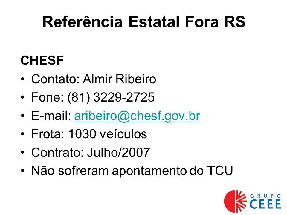 Referência Estatal Fora RS CHESF Contato: Almir Ribeiro Fone: (81) 3229-2725 E-mail: aribeiro@chesf.gov.braribeiro@chesf.gov.br Frota: 1030 veículos Contrato: Julho/2007 Não sofreram apontamento do TCU