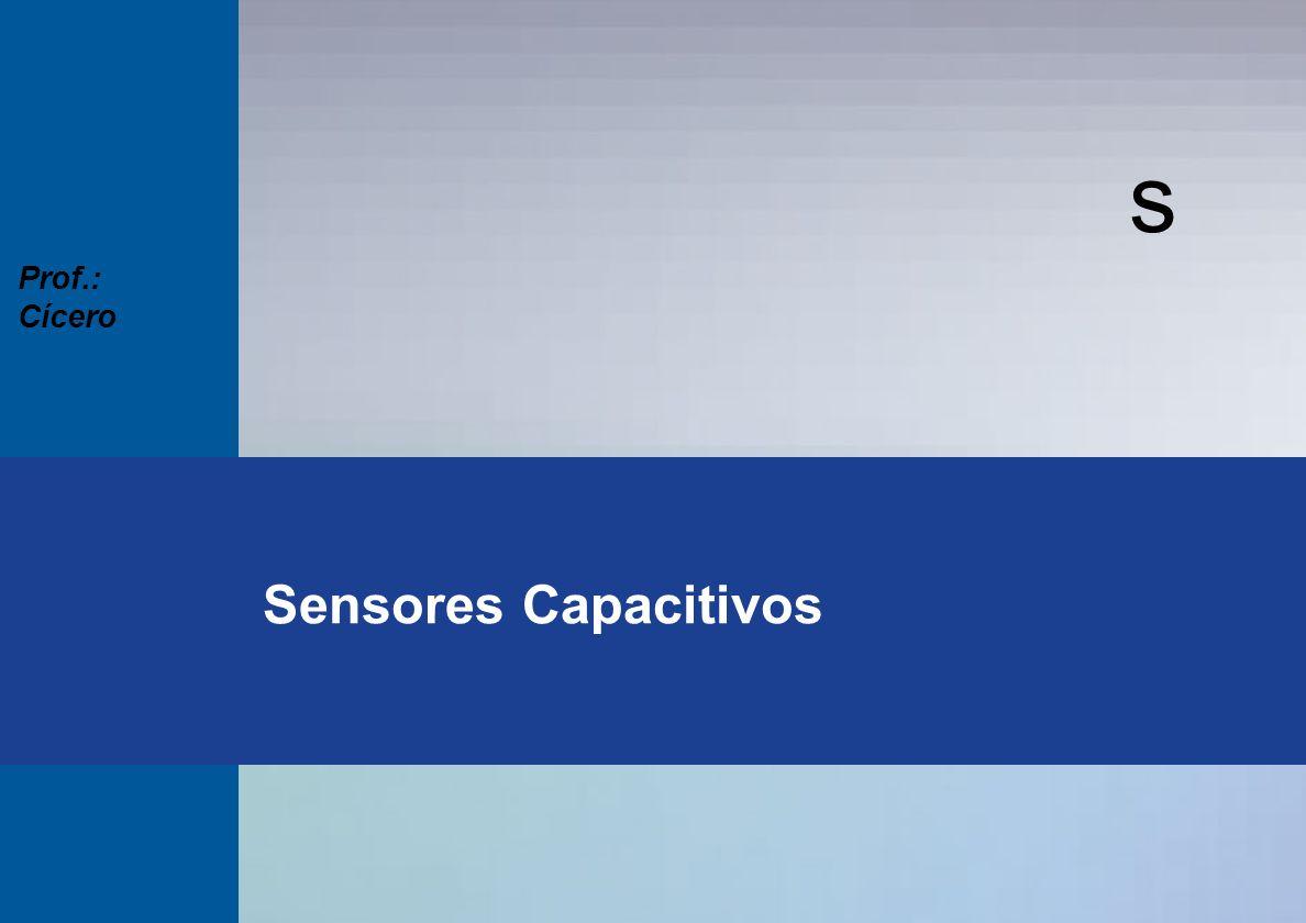 s Seminários Técnicos 2003 Prof.: Cícero s Sensores Capacitivos Prof.: Cícero