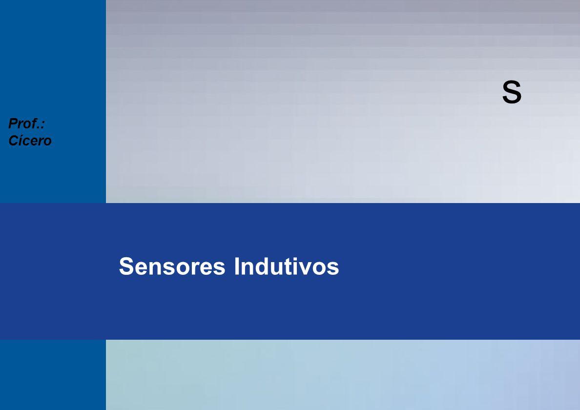 s Seminários Técnicos 2003 Prof.: Cícero s Sensores Indutivos Prof.: Cícero