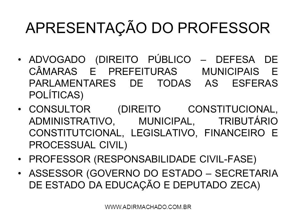 WWW.ADIRMACHADO.COM.BR PRINCIPAIS EXPERIÊNCIAS PROCURADOR CHEFE DA CÂMARA MUNICIPAL DE ARACAJU (2000-2007) PROFESSOR SUBSTITUTO DE IED, HERMENÊUTICA JURÍDICA E FILOSOFIA DO DIREITO DA UNIVERSIDADE FEDERAL DE SERGIPE (2004-2006) PROFESOR DE INSTITUIÇÕES DO DIREITO DA FANESE (2003)