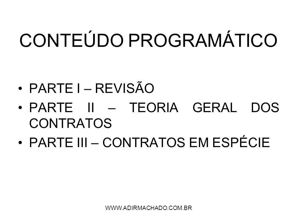 WWW.ADIRMACHADO.COM.BR PARTE I - REVISÃO TEORIA GERAL DO NEGÓCIO JURÍDICO (I.1) DEFEITOS OU VÍCIOS DO NEGÓCIO JURÍDICO (I.2) TEORIA DAS NULIDADES (I.3) INADIMPLEMENTO OBRIGACIONAL (I.4)