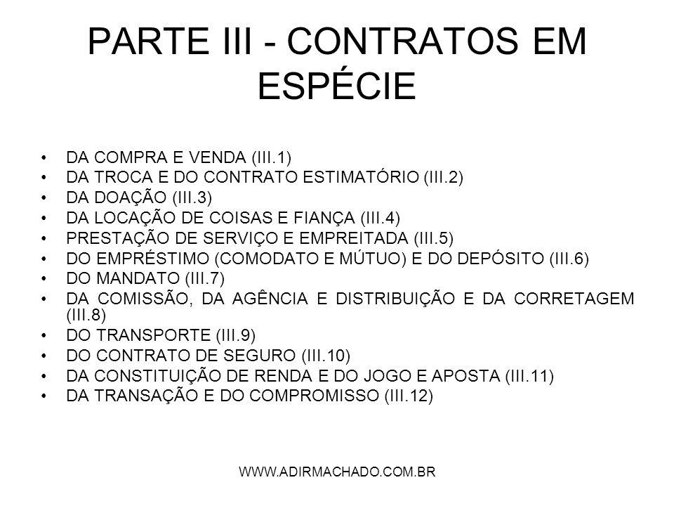 WWW.ADIRMACHADO.COM.BR CONTEÚDO EXTRAORDINÁRIO CONTRATO DE SOCIEDADE OUTRAS FIGURAS CONTRATUAIS ADMITIDAS EM DIREITO (FIDÚCIA, INCORPORAÇÃO IMOBILIÁRIA, EDIÇÃO, REPRESENTAÇÃO E EXECUÇÃO, PARCERIA RURAL, CONTRATO DE CAPITALIZAÇÃO, CONTRATOS BANCÁRIOS) NOVAS TÉCNICAS CONTRATUAIS (ARRENDAMENTO MERCANTIL OU LEASING, KNOW-HOW OU CONTRATO DE IMPORTAÇÃO DE TECNOLOGIA, FRANQUIA OU FRANCHISING, ENGINEERING, FATURIZAÇÃO OU FACTORING, HEDGING E CONTRATOS ELETRÔNICOS) TEORIA DAS OBRIGAÇÕES EXTRACONTRATUAIS (DECLARAÇÃO UNILATERAL DE VONTADE COMO FONTE DE OBRIGAÇÕES, PROMESSA DE RECOMPENSA, GESTÃO DE NEGÓCIOS, PAGAMENTO INDEVIDO E ENRIQUECIMENTO SEM CAUSA, TÍTULOS DE CRÉDITO)