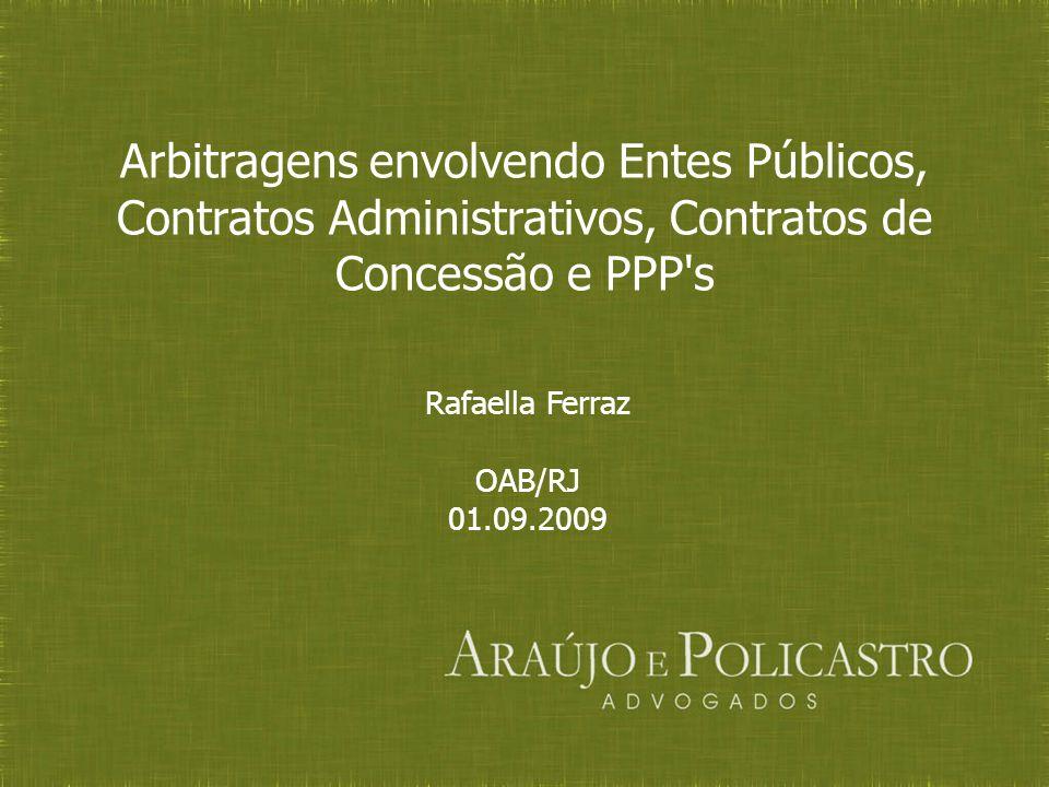 Arbitragens envolvendo Entes Públicos, Contratos Administrativos, Contratos de Concessão e PPP's Rafaella Ferraz OAB/RJ 01.09.2009