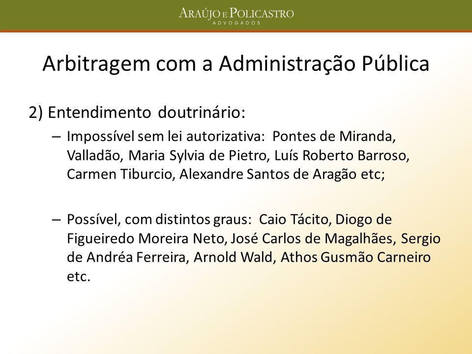 Arbitragem com a Administração Pública 2) Entendimento doutrinário: – Impossível sem lei autorizativa: Pontes de Miranda, Valladão, Maria Sylvia de Pi