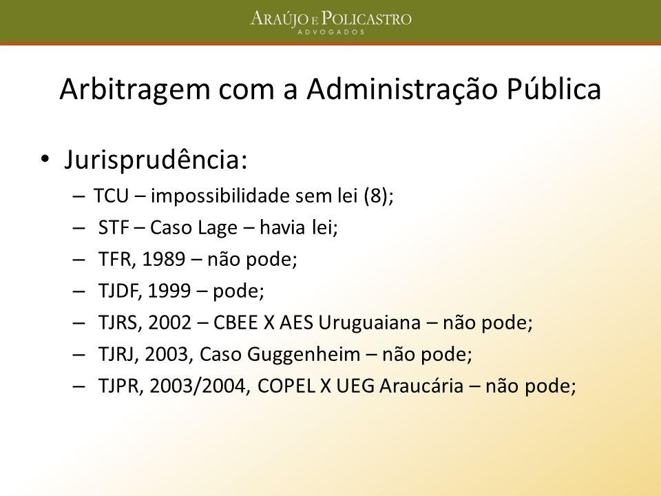 Arbitragem com a Administração Pública Jurisprudência: – TCU – impossibilidade sem lei (8); – STF – Caso Lage – havia lei; – TFR, 1989 – não pode; – T