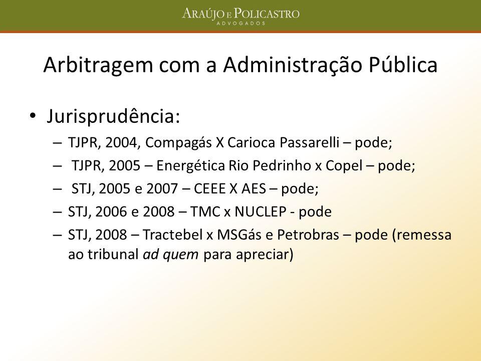 Arbitragem com a Administração Pública Jurisprudência: – TJPR, 2004, Compagás X Carioca Passarelli – pode; – TJPR, 2005 – Energética Rio Pedrinho x Co