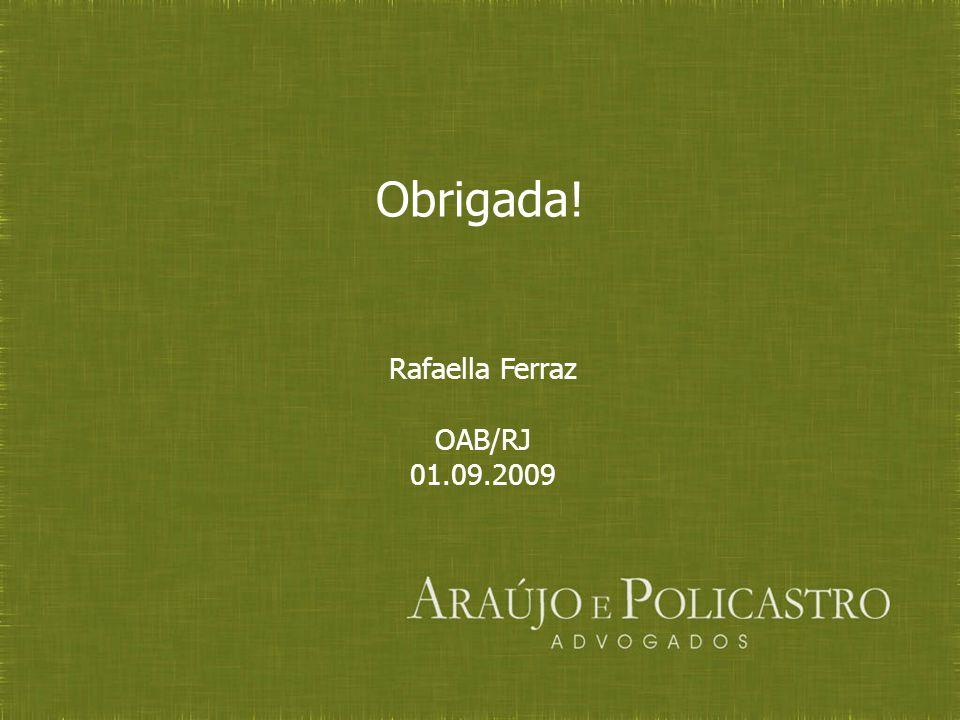 Obrigada! Rafaella Ferraz OAB/RJ 01.09.2009