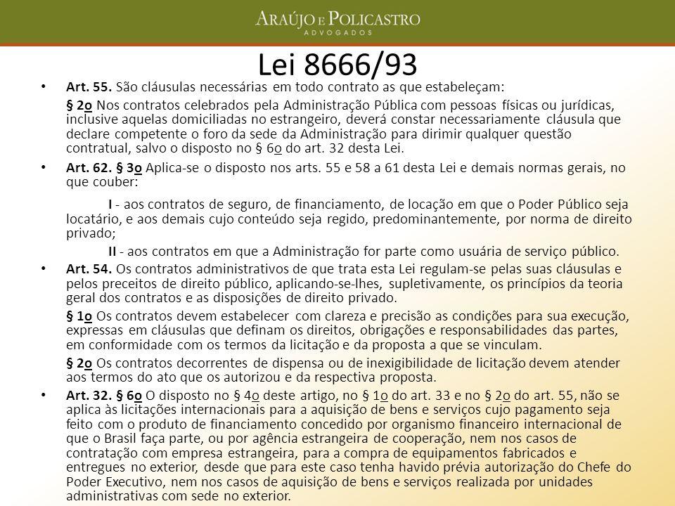 Lei 8666/93 Art. 55. São cláusulas necessárias em todo contrato as que estabeleçam: § 2o Nos contratos celebrados pela Administração Pública com pesso