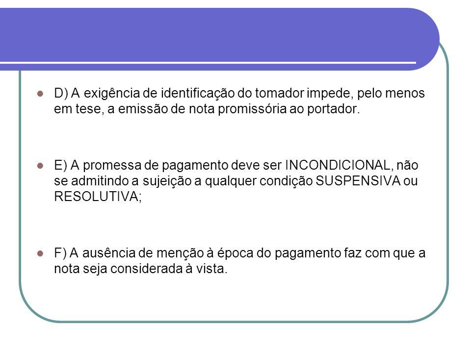 D) A exigência de identificação do tomador impede, pelo menos em tese, a emissão de nota promissória ao portador. E) A promessa de pagamento deve ser