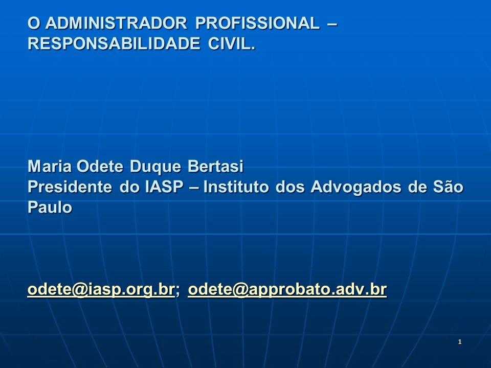 1 O ADMINISTRADOR PROFISSIONAL – RESPONSABILIDADE CIVIL. Maria Odete Duque Bertasi Presidente do IASP – Instituto dos Advogados de São Paulo odete@ias