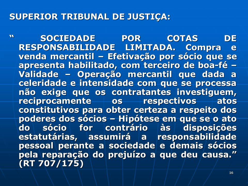 16 SUPERIOR TRIBUNAL DE JUSTIÇA: SOCIEDADE POR COTAS DE RESPONSABILIDADE LIMITADA. Compra e venda mercantil – Efetivação por sócio que se apresenta ha