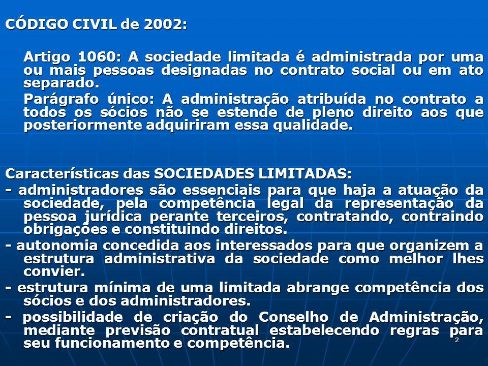 2 CÓDIGO CIVIL de 2002: Artigo 1060: A sociedade limitada é administrada por uma ou mais pessoas designadas no contrato social ou em ato separado. Art