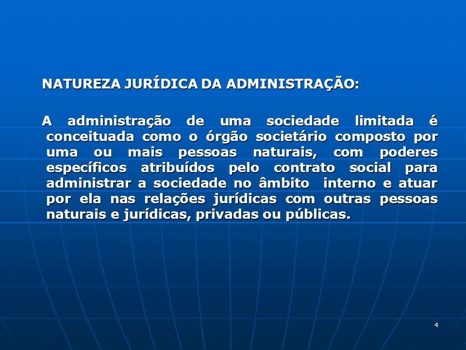 4 NATUREZA JURÍDICA DA ADMINISTRAÇÃO: NATUREZA JURÍDICA DA ADMINISTRAÇÃO: A administração de uma sociedade limitada é conceituada como o órgão societá