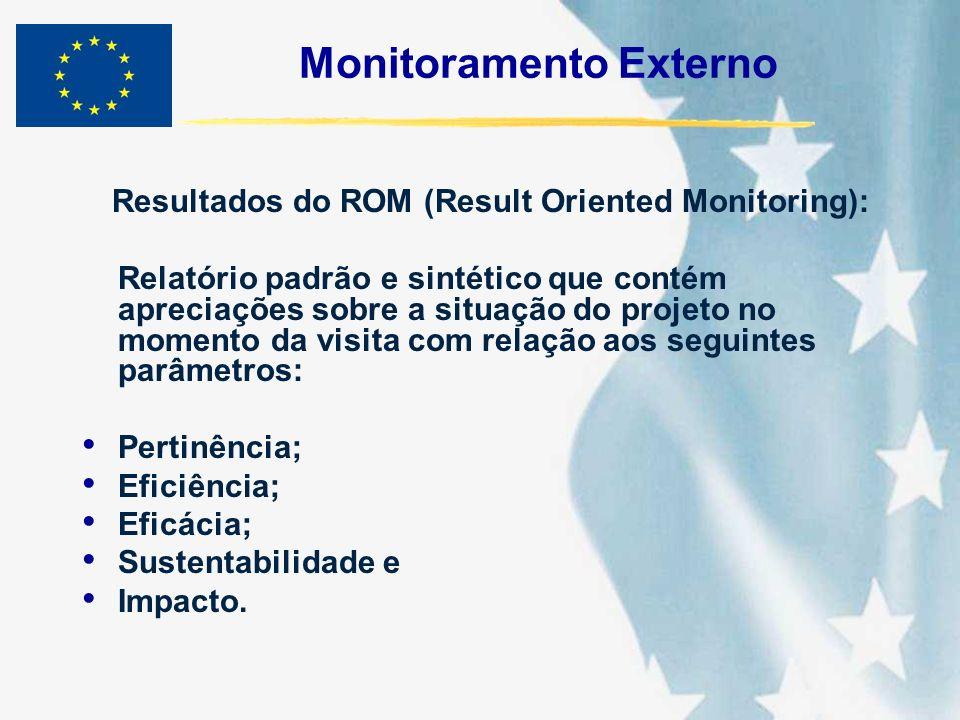 Monitoramento Externo Resultados do ROM (Result Oriented Monitoring): Relatório padrão e sintético que contém apreciações sobre a situação do projeto