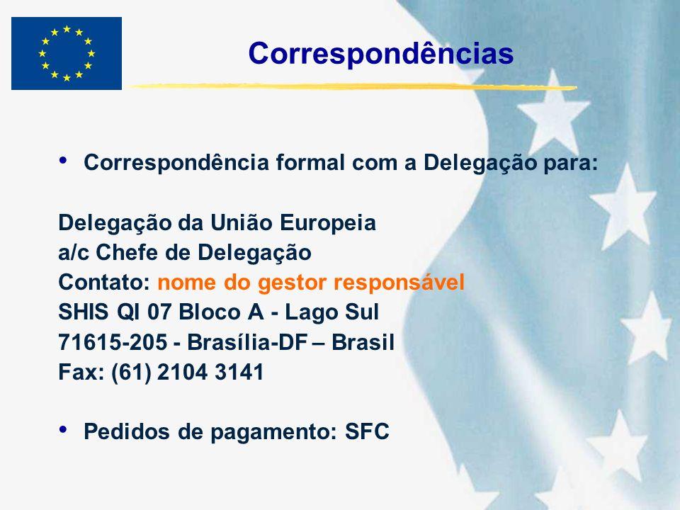 Correspondências Correspondência formal com a Delegação para: Delegação da União Europeia a/c Chefe de Delegação Contato: nome do gestor responsável S