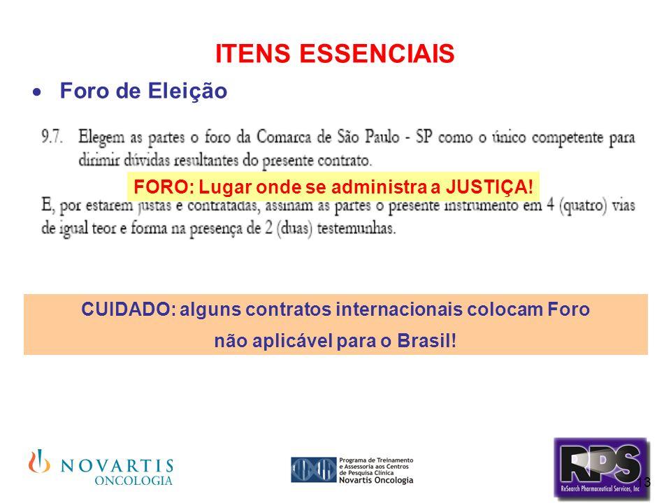 13 ITENS ESSENCIAIS Foro de Eleição CUIDADO: alguns contratos internacionais colocam Foro não aplicável para o Brasil! FORO: Lugar onde se administra