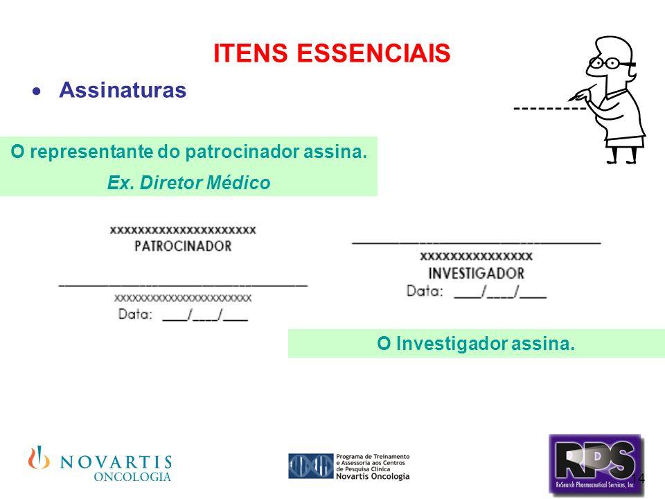 14 ITENS ESSENCIAIS Assinaturas O representante do patrocinador assina. Ex. Diretor Médico O Investigador assina.