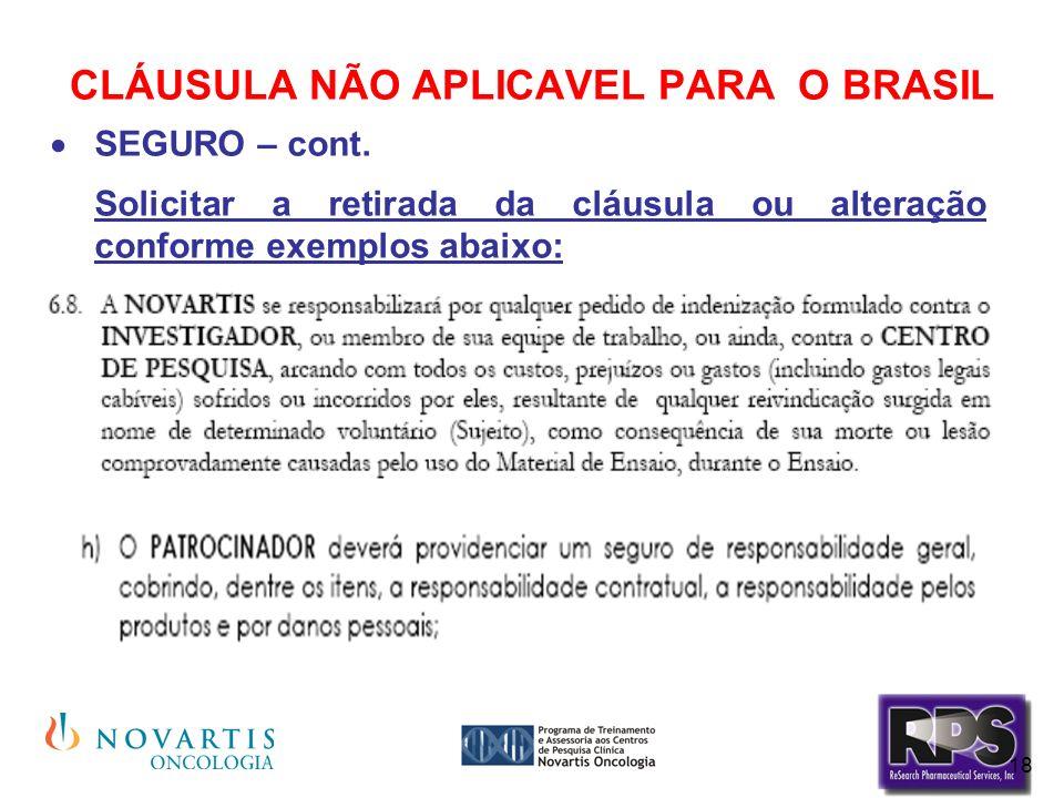 18 CLÁUSULA NÃO APLICAVEL PARA O BRASIL SEGURO – cont. Solicitar a retirada da cláusula ou alteração conforme exemplos abaixo: