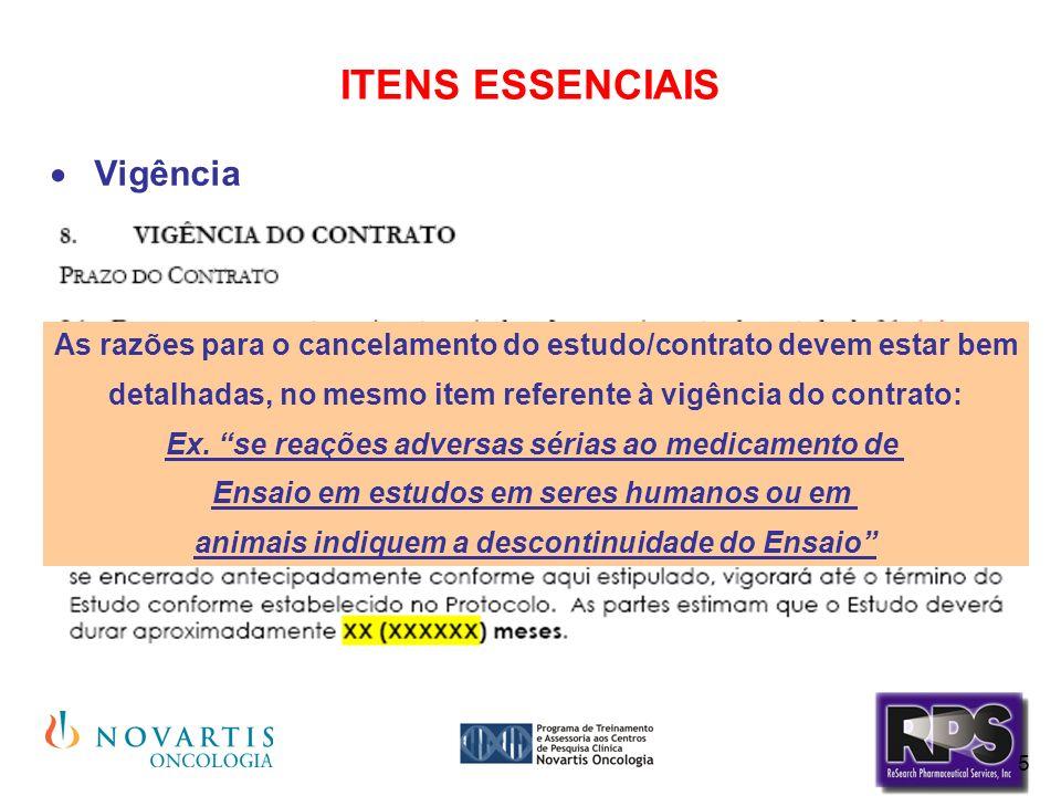 5 ITENS ESSENCIAIS Vigência As razões para o cancelamento do estudo/contrato devem estar bem detalhadas, no mesmo item referente à vigência do contrat