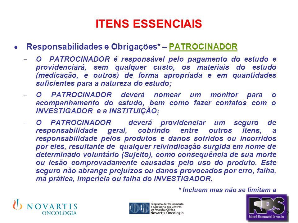 7 ITENS ESSENCIAIS Responsabilidades e Obrigações* – PATROCINADOR O PATROCINADOR é responsável pelo pagamento do estudo e providenciará, sem qualquer