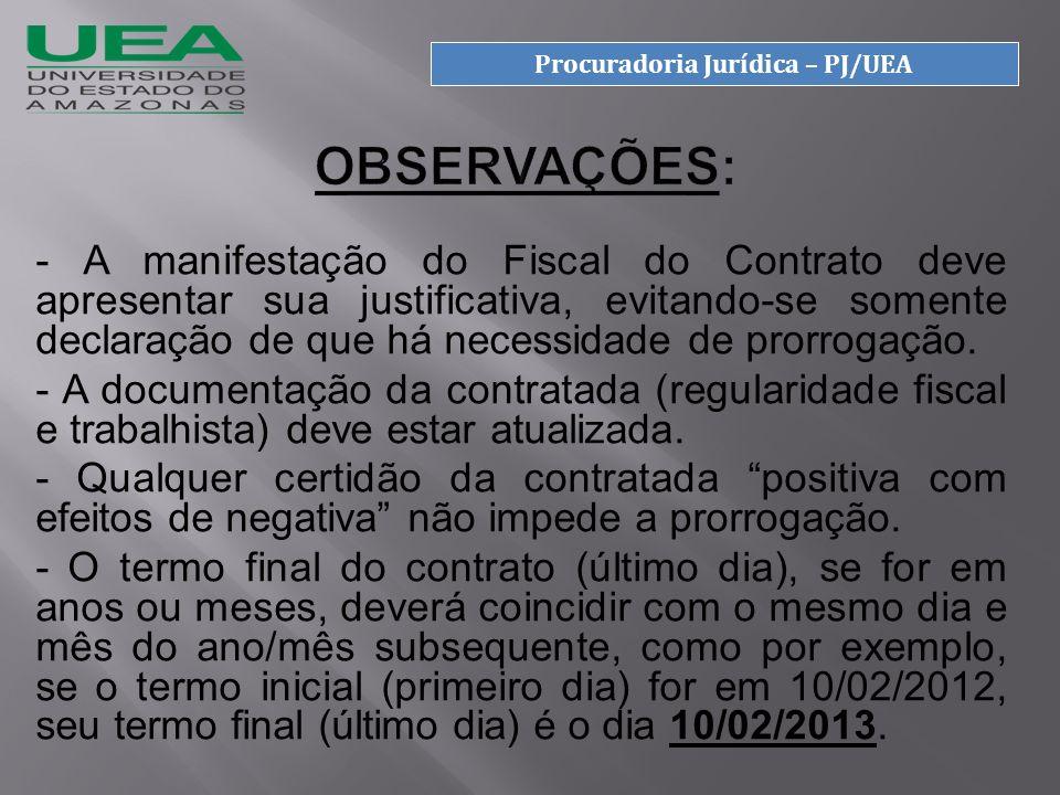 - A manifestação do Fiscal do Contrato deve apresentar sua justificativa, evitando-se somente declaração de que há necessidade de prorrogação.