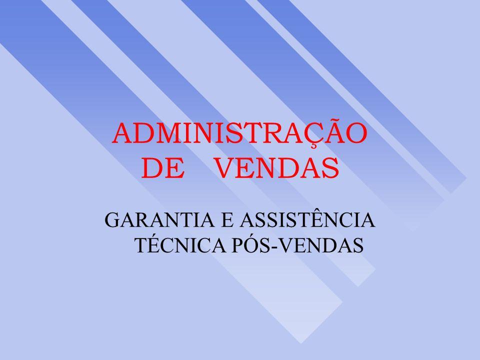ADMINISTRAÇÃO DE VENDAS GARANTIA E ASSISTÊNCIA TÉCNICA PÓS-VENDAS