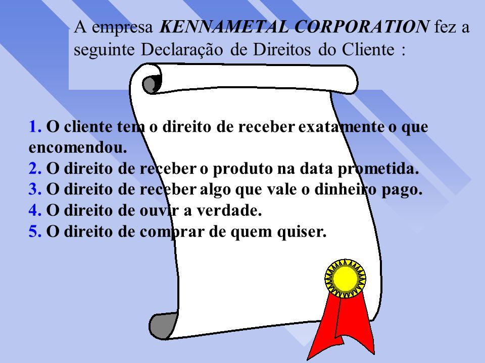 A empresa KENNAMETAL CORPORATION fez a seguinte Declaração de Direitos do Cliente : 1.