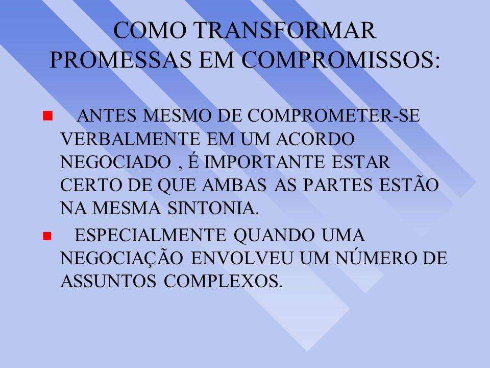 COMO TRANSFORMAR PROMESSAS EM COMPROMISSOS: n ANTES MESMO DE COMPROMETER-SE VERBALMENTE EM UM ACORDO NEGOCIADO, É IMPORTANTE ESTAR CERTO DE QUE AMBAS AS PARTES ESTÃO NA MESMA SINTONIA.