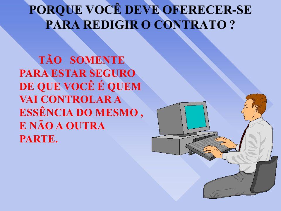 PORQUE VOCÊ DEVE OFERECER-SE PARA REDIGIR O CONTRATO .