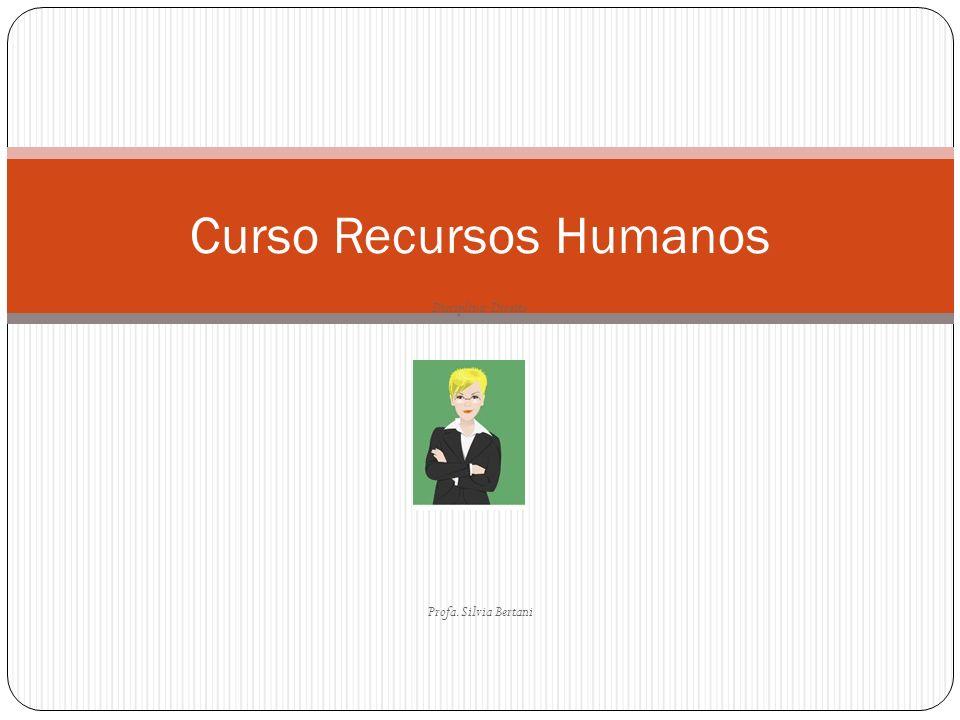 Disciplina: Direito Profa. Silvia Bertani Curso Recursos Humanos