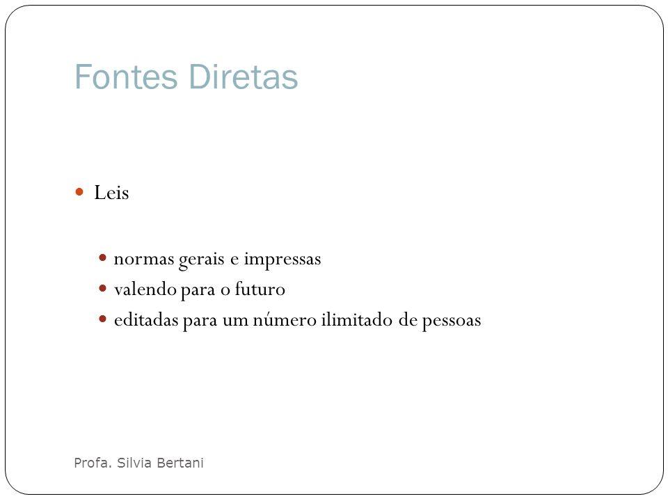 Fontes Diretas Profa. Silvia Bertani Leis normas gerais e impressas valendo para o futuro editadas para um número ilimitado de pessoas