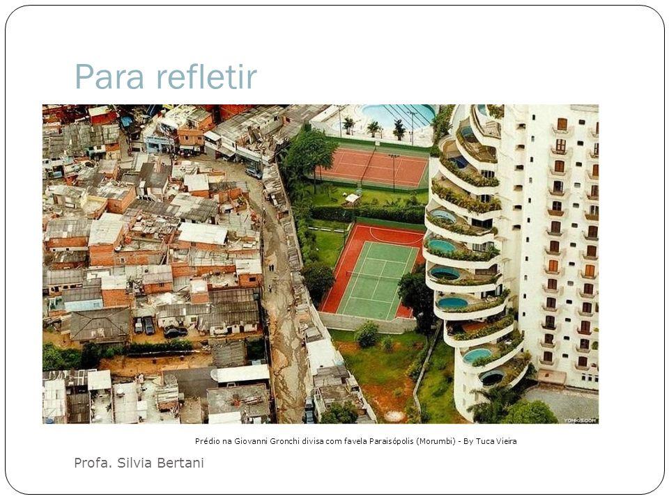 Para refletir Profa. Silvia Bertani Prédio na Giovanni Gronchi divisa com favela Paraisópolis (Morumbi) - By Tuca Vieira