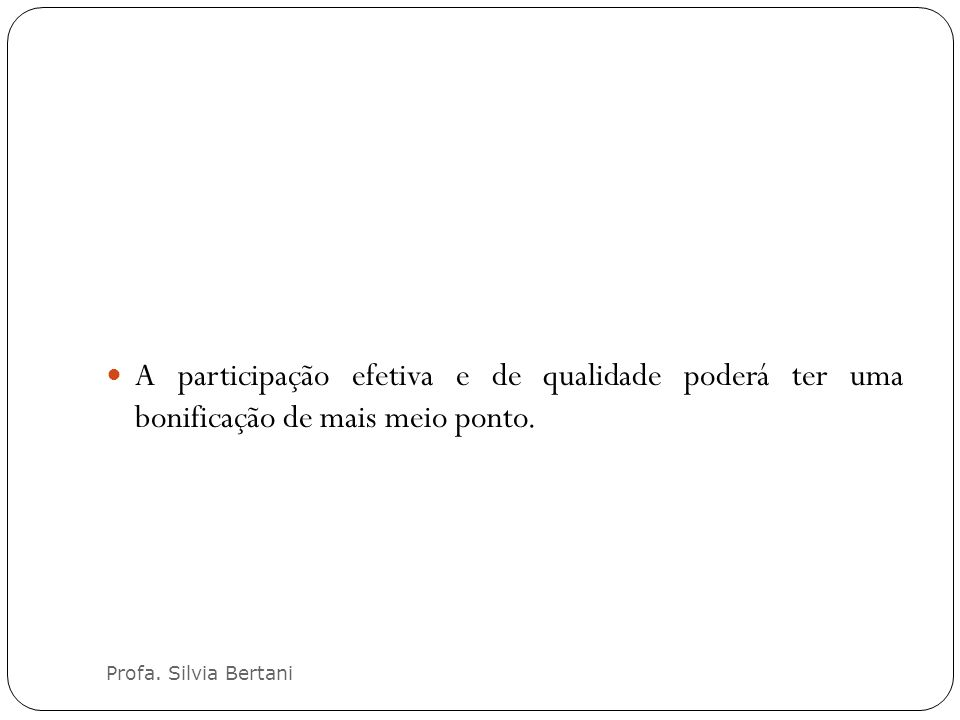 Profa. Silvia Bertani A participação efetiva e de qualidade poderá ter uma bonificação de mais meio ponto.