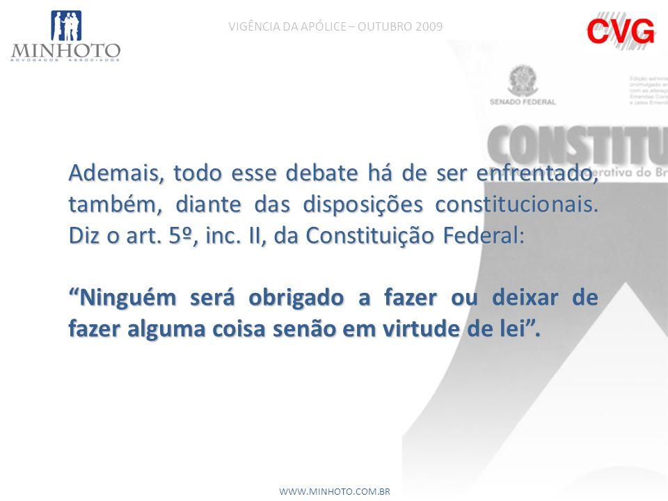 Ademais, todo esse debate há de ser enfrentado, também, diante das disposições constitucionais.