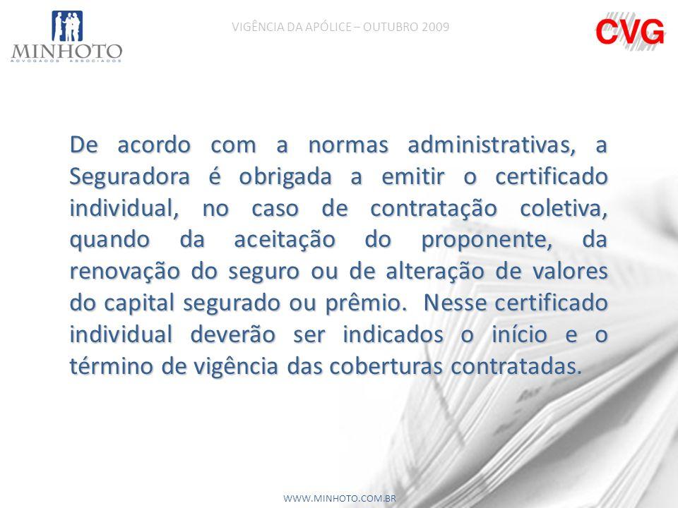 De acordo com a normas administrativas, a Seguradora é obrigada a emitir o certificado individual, no caso de contratação coletiva, quando da aceitação do proponente, da renovação do seguro ou de alteração de valores do capital segurado ou prêmio.