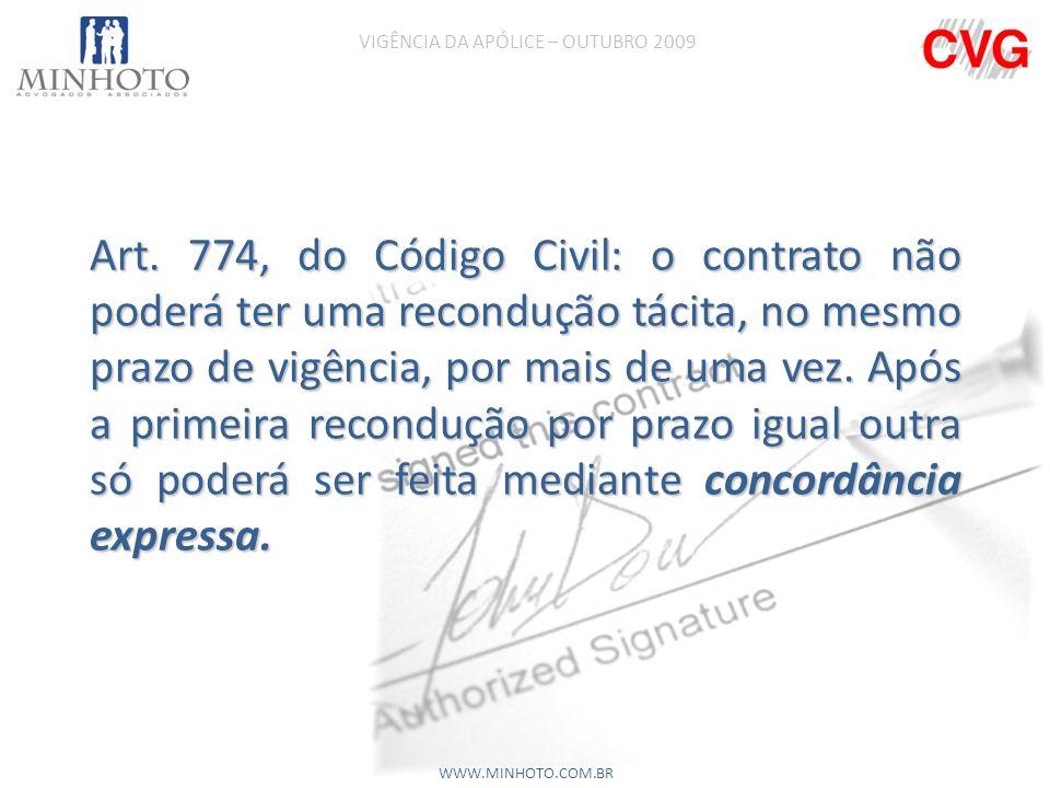 Art. 774, do Código Civil: o contrato não poderá ter uma recondução tácita, no mesmo prazo de vigência, por mais de uma vez. Após a primeira reconduçã