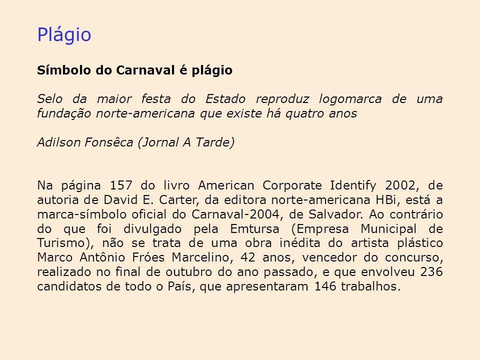 Plágio Símbolo do Carnaval é plágio Selo da maior festa do Estado reproduz logomarca de uma fundação norte-americana que existe há quatro anos Adilson