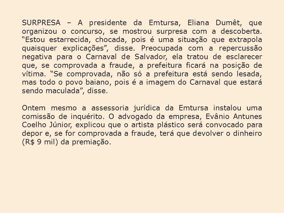 SURPRESA – A presidente da Emtursa, Eliana Dumêt, que organizou o concurso, se mostrou surpresa com a descoberta. Estou estarrecida, chocada, pois é u